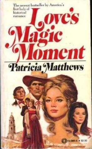 Loves Magic Moment  by  Patricia Matthews