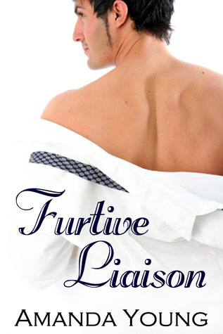 Furtive Liaison  by  Amanda Young