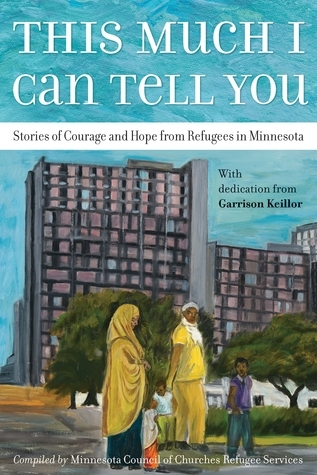 This Much I Can Tell You: Stories of Courage and Hope from Refugees in Minnesota Minnesota Council of Churches Refugee Services