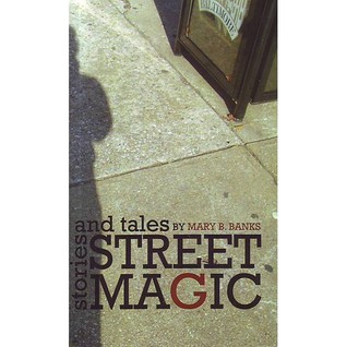 Street Magic: Stories and Tales Mary B. Banks