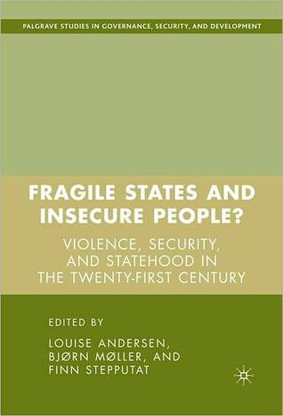 Fragile States and Insecure People?: Violence, Security, and Statehood in the Twenty-First Century  by  Louise  Andersen