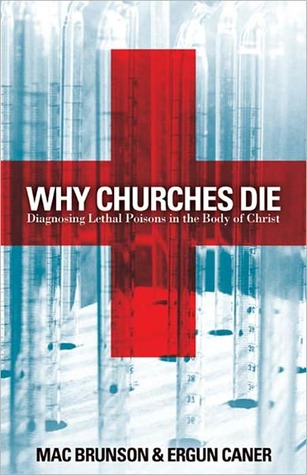 Why Churches Die: Diagnosing Lethal Poisons in the Body of Christ  by  Mac Brunson