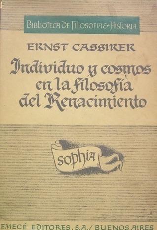 Individuo y cosmos en la filosofía del Renacimiento Ernst Cassirer