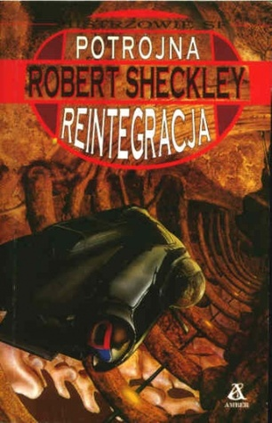 Potrójna reintegracja  by  Robert Sheckley