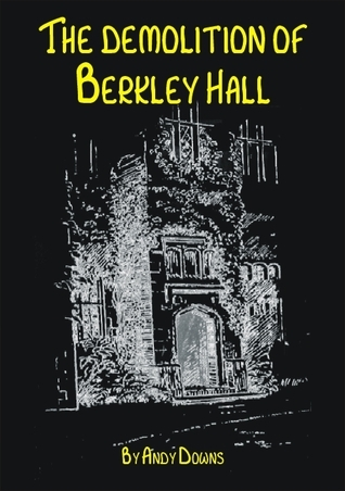 The Demolition of Berkley Hall - Ghost Story Andy Downs