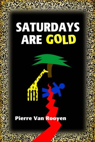 Saturdays Are Gold - Signed Edition  by  Pierre Van Rooyen