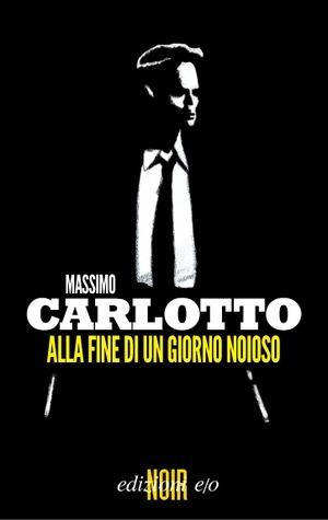 Alla fine di un giorno noioso Massimo Carlotto
