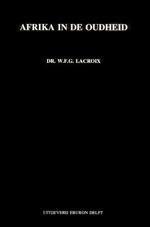 Afrika in de oudheid: Een linguistisch-toponymische analyse van Ptolemaeus kaart van Afrika : aangevuld met een bespreking van Ofir, Punt en Hannos reis  by  W. F. G. Lacroix