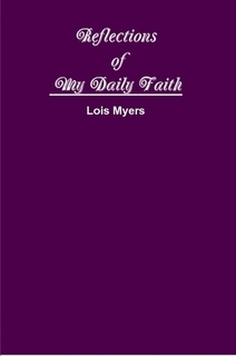 Reflections of My Daily Faith  by  Lois Myers