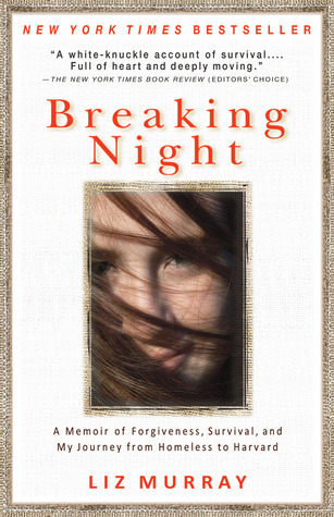 Breaking Night: A Memoir of Forgiveness, Survival, and My Journey from Homeless to Harvard Liz Murray