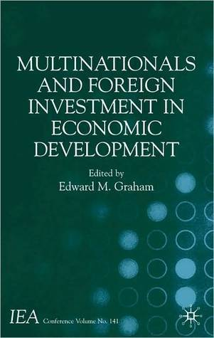 Multinationals and Foreign Investment in Economic Development  by  Edward M. Graham