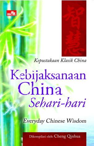 Kepustakaan Klasik China - Kebijaksanaan China Sehari-Hari  by  Cheng Qinhua