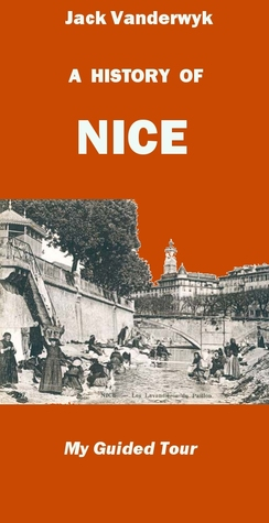 A History of Nice -- My Guided Tour Jack Vanderwyk