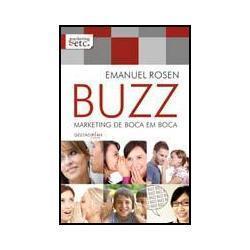 Buzz: Marketing de boca em boca Emanuel Rosen