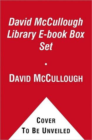 David McCullough Library: 1776/Brave Companions/The Great Bridge/John Adams/The Johnstown Flood/Mornings on Horseback/Path Between the Seas/Truman/The Course of Human Events David McCullough