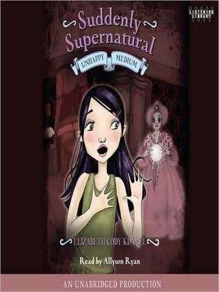 Unhappy Medium: Suddenly Supernatural Series, Book 3  by  Elizabeth Cody Kimmel