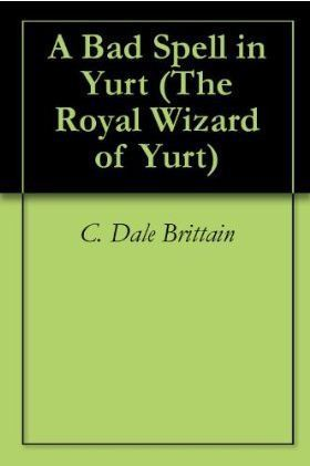 A Bad Spell in Yurt  by  C. Dale Brittain