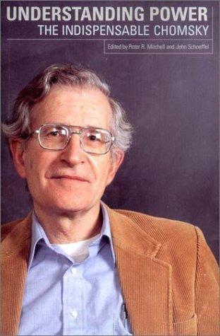 Understanding Power: The Indispensable Chomsky Noam Chomsky