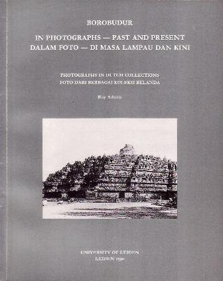 Borobudur in Photographs: Past and Present / Borobudur dalam Foto: Di Masa Lampau dan Kini  by  Roy Adams