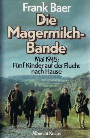 Die Magermilchbande. Mai 1945. Fünf Kinder auf der Flucht nach Hause.  by  Frank Baer