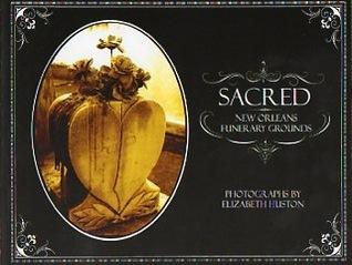 Sacred ~ New Orleans Funerary Grounds Elizabeth Huston
