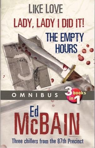 Omnibus: Like Love, Lady Lady I Did It, The Empty Hours Ed McBain