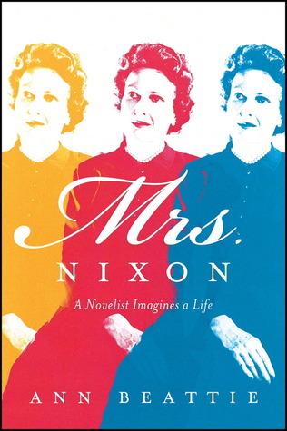 Mrs. Nixon: A Novelist Imagines a Life  by  Ann Beattie