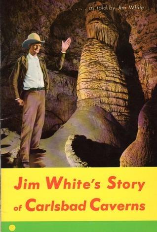 Jim Whites Story of Carlsbad Caverns  by  Jim    White