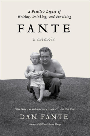 Fante: A Familys Legacy of Writing, Drinking and Surviving Dan Fante