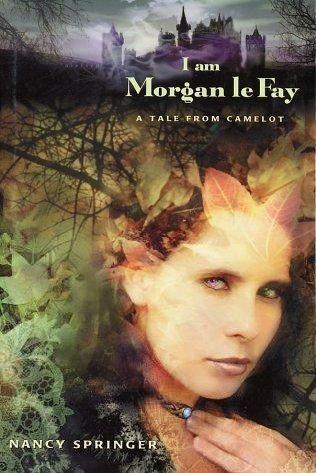 I Am Morgan Le Fay: A Tale From Camelot Nancy Springer