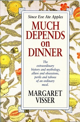 Much Depends On Dinner Margaret Visser