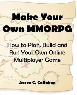 Make Your Own Mmorpg  by  Aaron Callahan