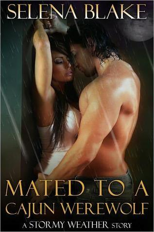 Mated to a Cajun Werewolf (Stormy Weather #4)  by  Selena Blake