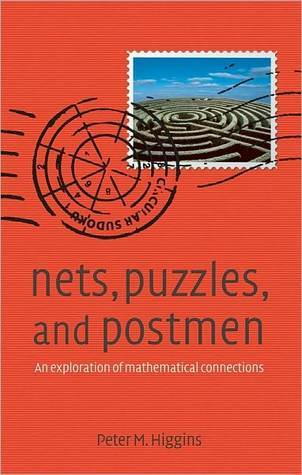 Nets, Puzzles and Postmen: An Exploration of Mathematical Connections  by  Peter M. Higgins
