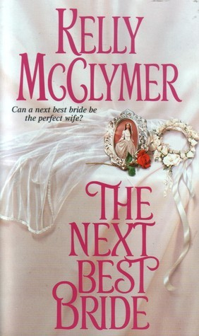 The Next Best Bride (Once Upon a Wedding, #5)  by  Kelly McClymer