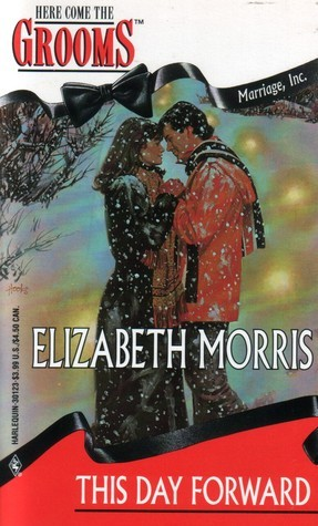 This Day Forward (Marriage, Inc., #5) (Here Come the Grooms #23) Elizabeth Morris