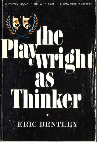 The Playwright As Thinker: A Study of Drama in Modern Times  by  Eric Bentley