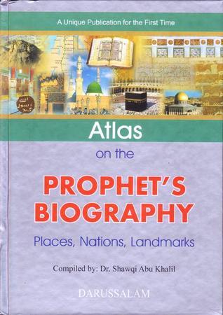 Atlas on the Prophets Biography: Places, Nations, Landmarks Shawqi Abu Khalil
