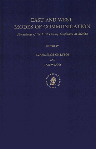 East and West: Modes of Communication: Proceedings of the First Plenary Conference at Merida Euangelos K. Chrysos