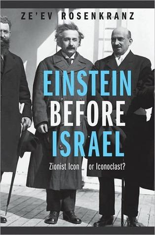 Einstein Before Israel: Zionist Icon or Iconoclast? Zeev Rosenkranz