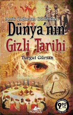 Antik Çağlardan Günümüze Dünyanın Gizli Tarihi (Dünyanın Gizli Tarihi, #1) Turgut Gürsan