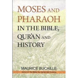 Moses and Pharaoh in the Bible Quran and History  by  Maurice Bucaille