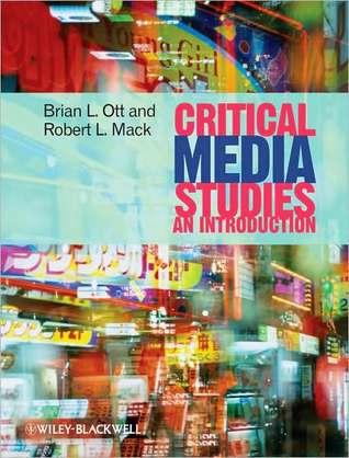 Critical Media Studies: An Introduction  by  Brian L. Ott
