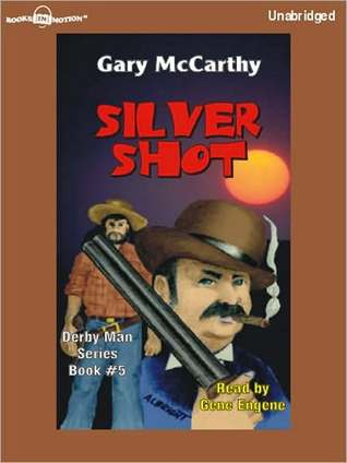 Silver Shot: Derby Man Series, Book 5  by  Gary McCarthy