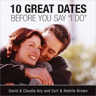 10 Great Dates Before You Say I Do  by  David Arp
