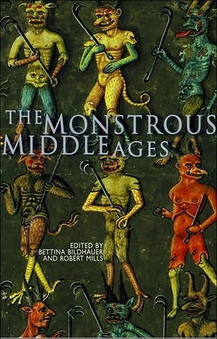 The Monstrous Middle Ages Bettina Bildhauer