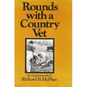 Rounds with a Country Vet Richard B. McPhee