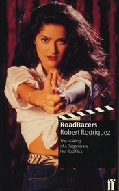 Roadracers: The Making of a Degenerate Hot Rod Flick  by  Robert Rodríguez