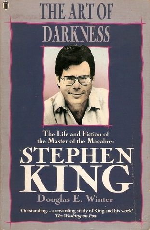 The Art Of Darkness: The Life And Fiction Of The Master Of The Macabre, Stephen King Douglas E. Winter