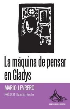 La máquina de pensar en Gladys  by  Mario Levrero